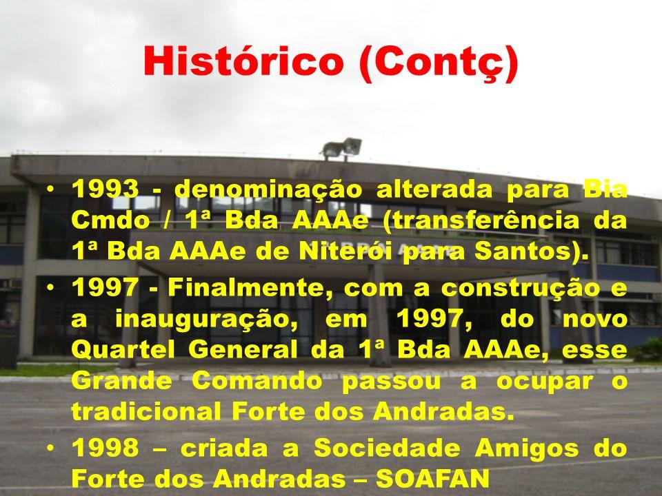 Histórico (Contç) 1993 - denominação alterada para Bia Cmdo / 1ª Bda AAAe (transferência da 1ª Bda AAAe de Niterói para Santos). 1997 - Finalmente, co