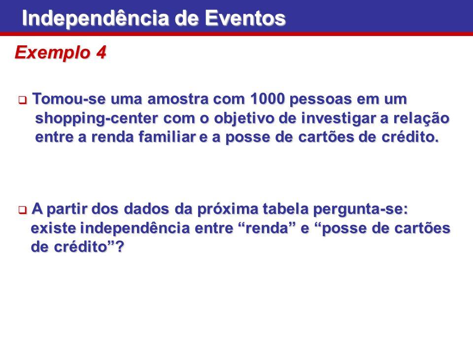 Exemplo 4 Independência de Eventos Tomou-se uma amostra com 1000 pessoas em um Tomou-se uma amostra com 1000 pessoas em um shopping-center com o objet