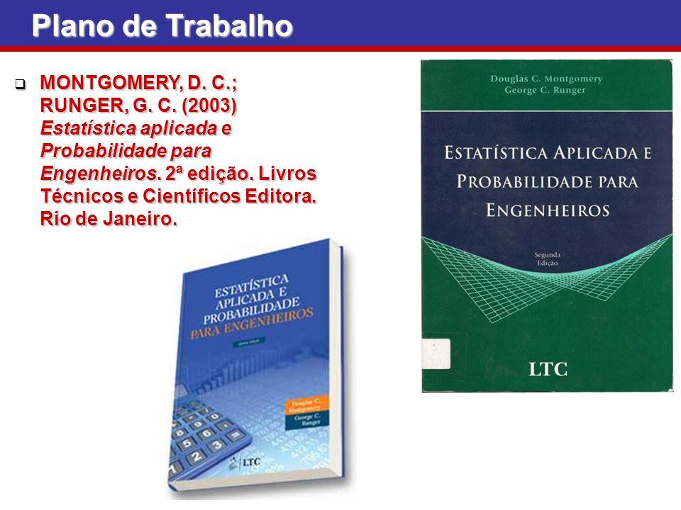 Plano de Trabalho MONTGOMERY, D. C.; RUNGER, G. C. (2003) Estatística aplicada e Probabilidade para Engenheiros. 2ª edição. Livros Técnicos e Científi