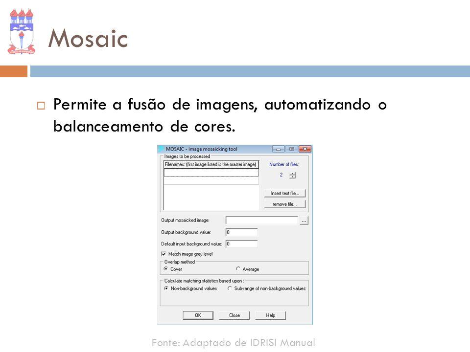 Mosaic Permite a fusão de imagens, automatizando o balanceamento de cores. Fonte: Adaptado de IDRISI Manual