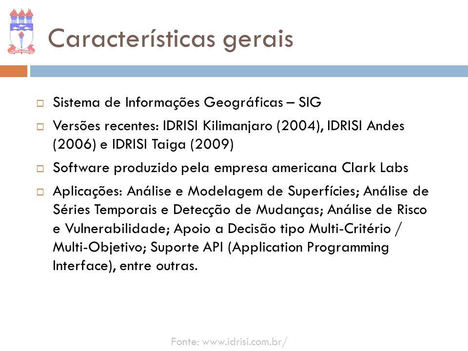 Características gerais Sistema de Informações Geográficas – SIG Versões recentes: IDRISI Kilimanjaro (2004), IDRISI Andes (2006) e IDRISI Taiga (2009)