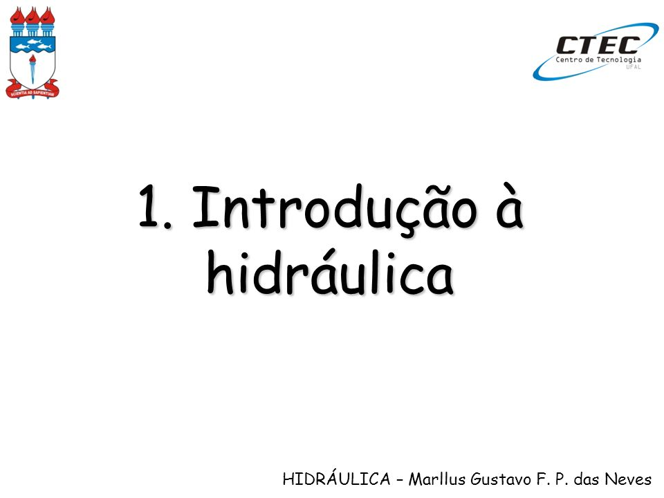 HIDRÁULICA – Marllus Gustavo F. P. das Neves 1.1. Apresentação