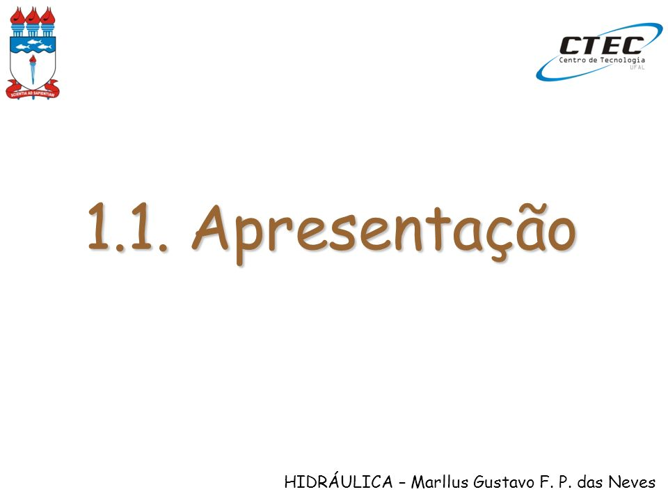 HIDRÁULICA – Marllus Gustavo F. P. das Neves Constante na seção integral V1V1 n1n1 x y Seção 1