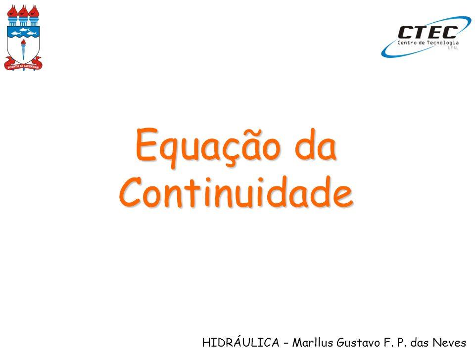 HIDRÁULICA – Marllus Gustavo F. P. das Neves Equação da Continuidade