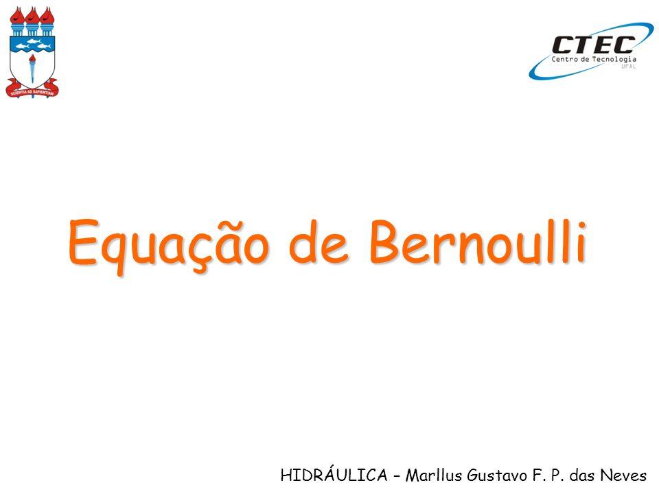 HIDRÁULICA – Marllus Gustavo F. P. das Neves Equação de Bernoulli