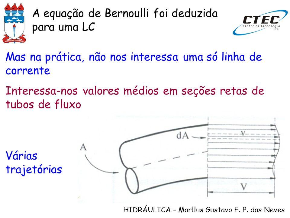 HIDRÁULICA – Marllus Gustavo F. P. das Neves A equação de Bernoulli foi deduzida para uma LC Mas na prática, não nos interessa uma só linha de corrent