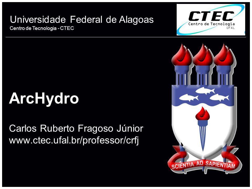 Universidade Federal de Alagoas Centro de Tecnologia - CTEC ArcHydro Carlos Ruberto Fragoso Júnior www.ctec.ufal.br/professor/crfj 1
