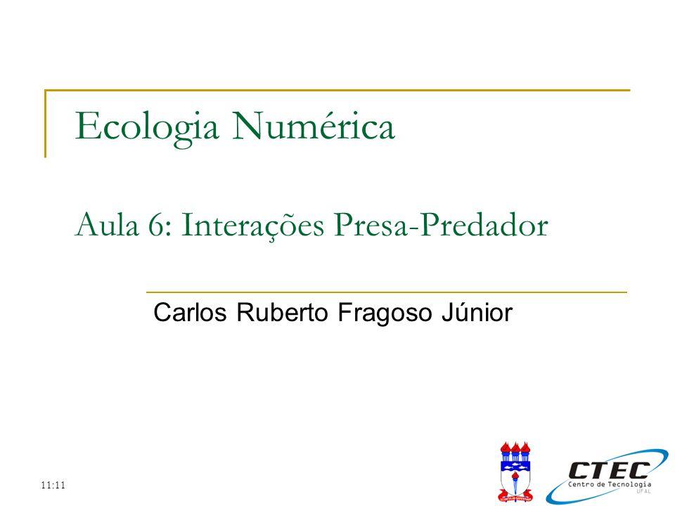 11:11 Ecologia Numérica Aula 6: Interações Presa-Predador Carlos Ruberto Fragoso Júnior