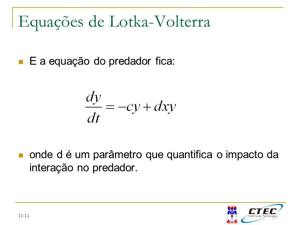 11:11 E a equação do predador fica: onde d é um parâmetro que quantifica o impacto da interação no predador. Equações de Lotka-Volterra