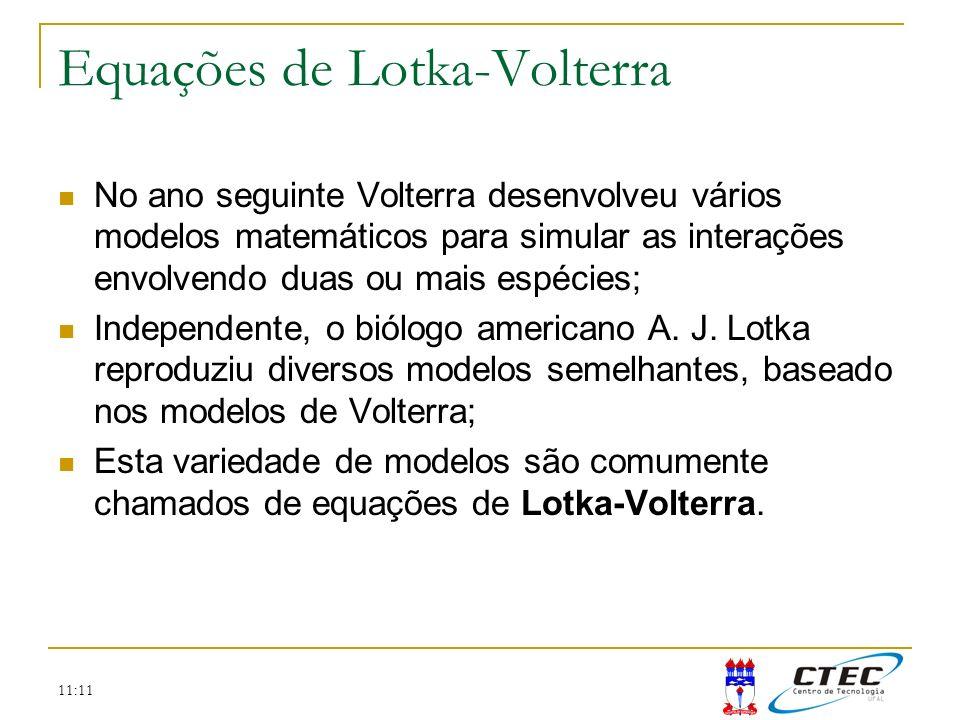 11:11 Equações de Lotka-Volterra No ano seguinte Volterra desenvolveu vários modelos matemáticos para simular as interações envolvendo duas ou mais es