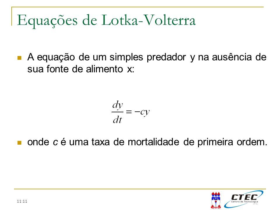11:11 A equação de um simples predador y na ausência de sua fonte de alimento x: onde c é uma taxa de mortalidade de primeira ordem. Equações de Lotka