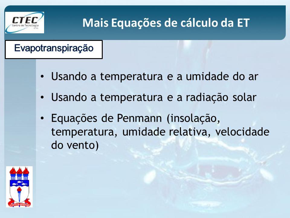 Usando a temperatura e a umidade do ar Usando a temperatura e a radiação solar Equações de Penmann (insolação, temperatura, umidade relativa, velocida