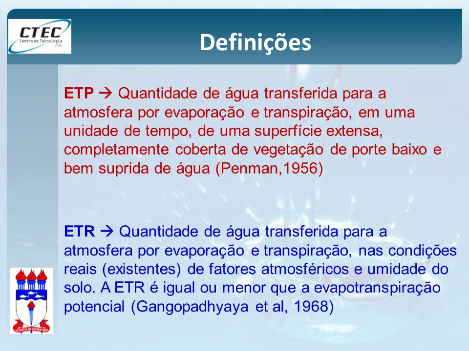 Definições ETP Quantidade de água transferida para a atmosfera por evaporação e transpiração, em uma unidade de tempo, de uma superfície extensa, comp