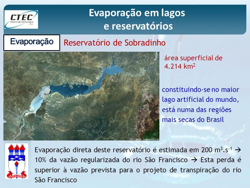 Evaporação em lagos e reservatórios Reservatório de Sobradinho constituindo-se no maior lago artificial do mundo, está numa das regiões mais secas do