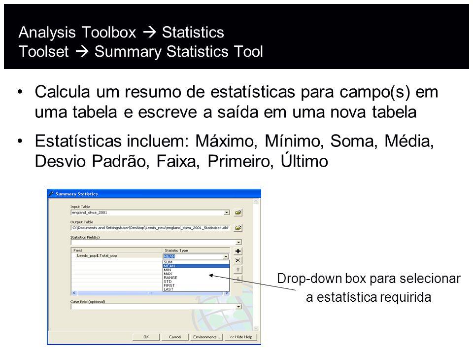 Analysis Toolbox Statistics Toolset Summary Statistics Tool Calcula um resumo de estatísticas para campo(s) em uma tabela e escreve a saída em uma nov