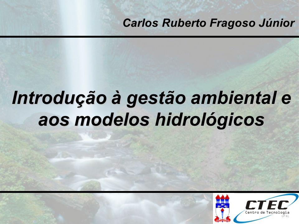 Introdução à gestão ambiental e aos modelos hidrológicos Carlos Ruberto Fragoso Júnior