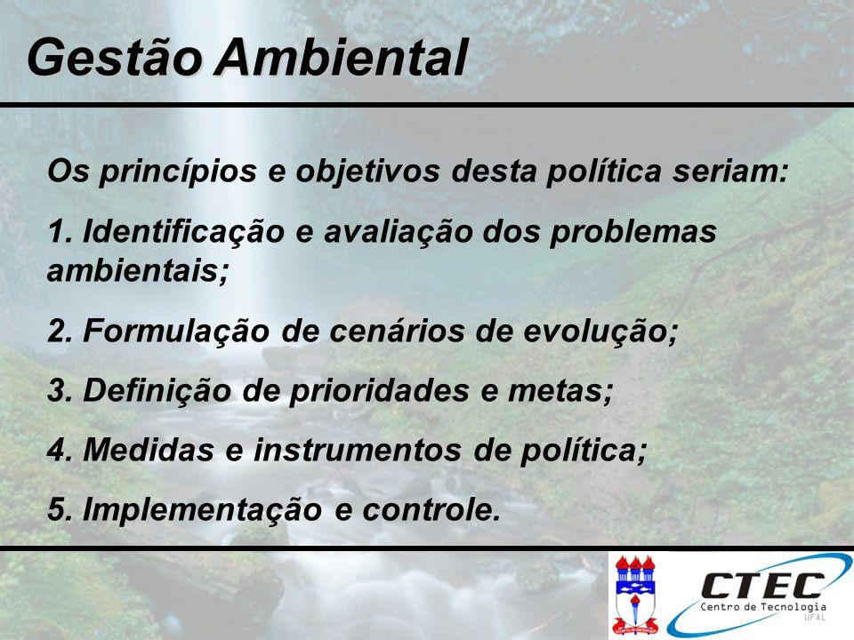 Os princípios e objetivos desta política seriam: 1. Identificação e avaliação dos problemas ambientais; 2. Formulação de cenários de evolução; 3. Defi