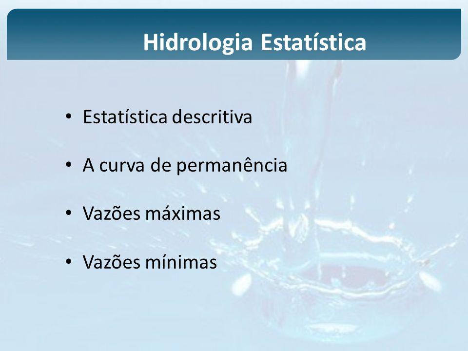 Estatística descritiva A curva de permanência Vazões máximas Vazões mínimas Hidrologia Estatística