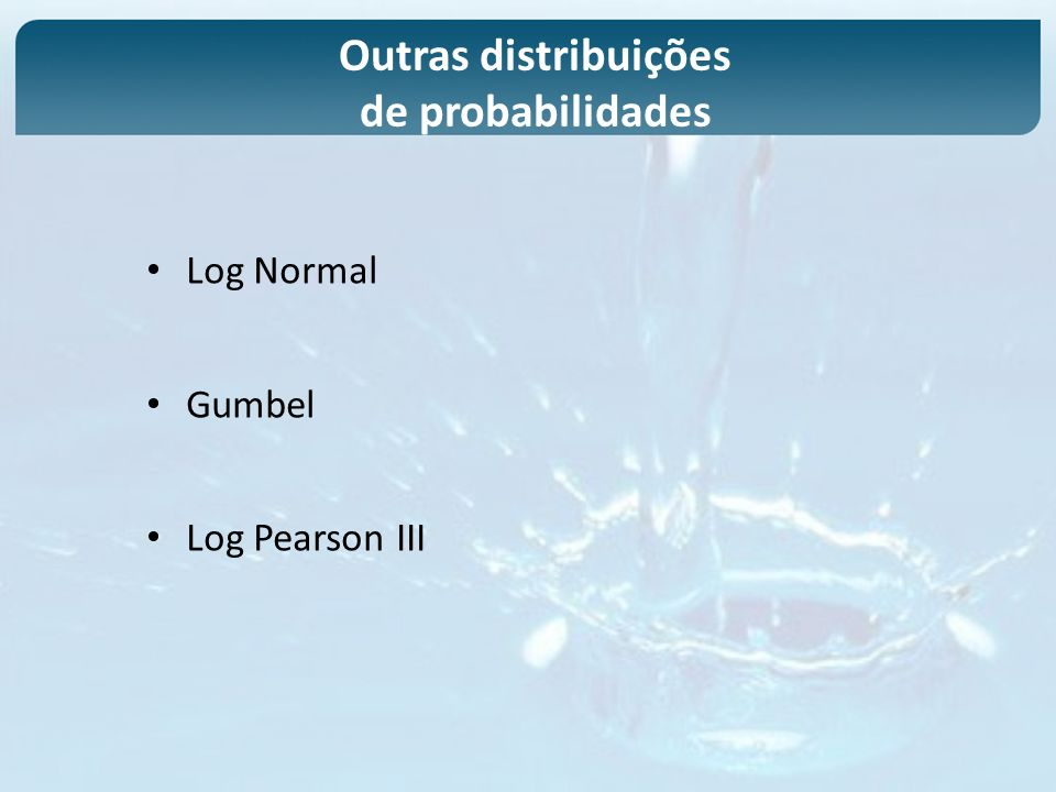 Log Normal Gumbel Log Pearson III Outras distribuições de probabilidades