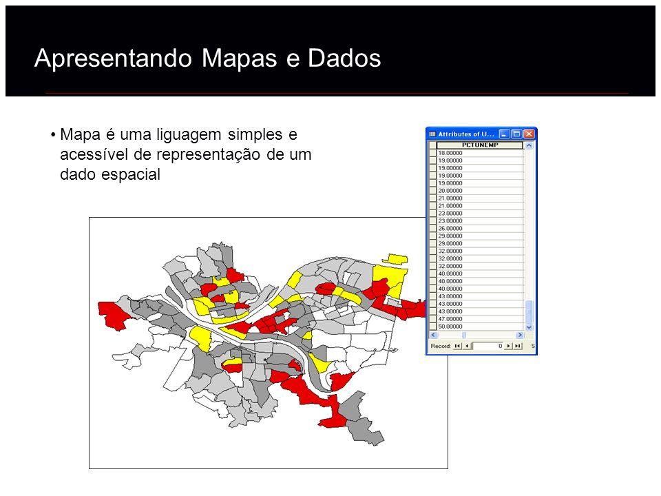 Apresentando Mapas e Dados Mapa é uma liguagem simples e acessível de representação de um dado espacial