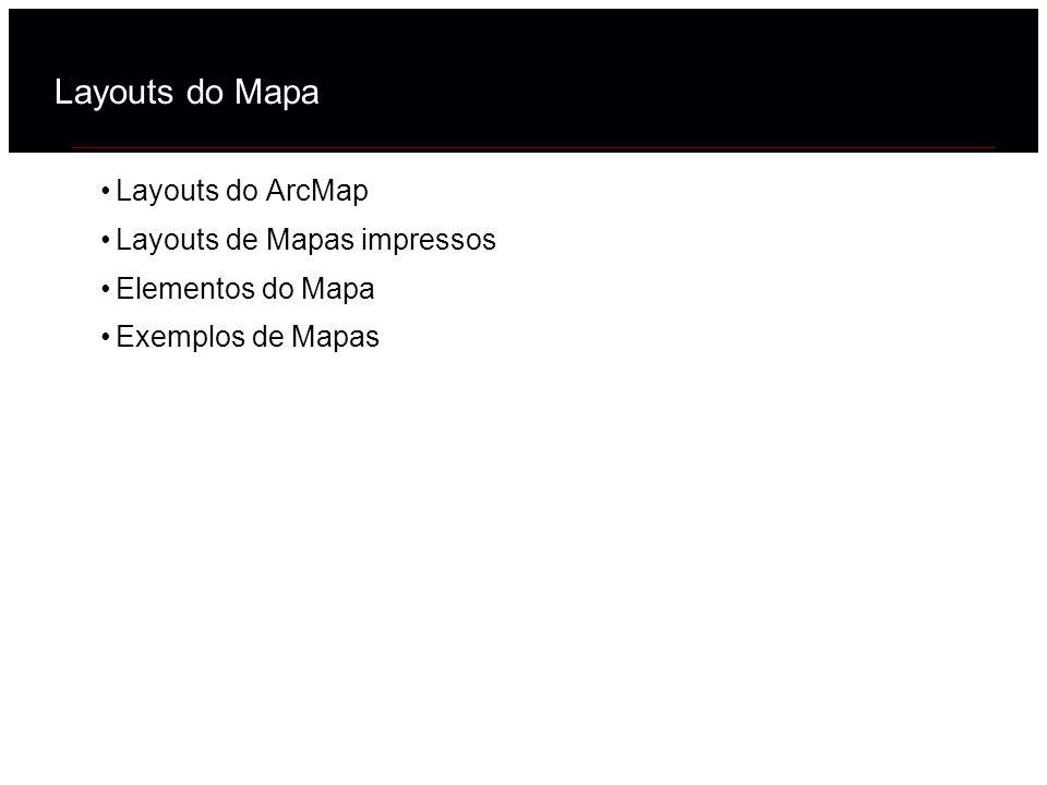 Layouts do Mapa Layouts do ArcMap Layouts de Mapas impressos Elementos do Mapa Exemplos de Mapas