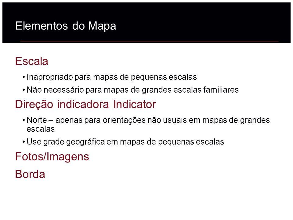 Elementos do Mapa Escala Inapropriado para mapas de pequenas escalas Não necessário para mapas de grandes escalas familiares Direção indicadora Indica