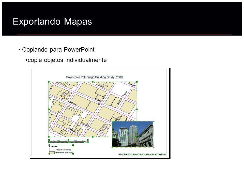 Copiando para PowerPoint copie objetos individualmente Exportando Mapas