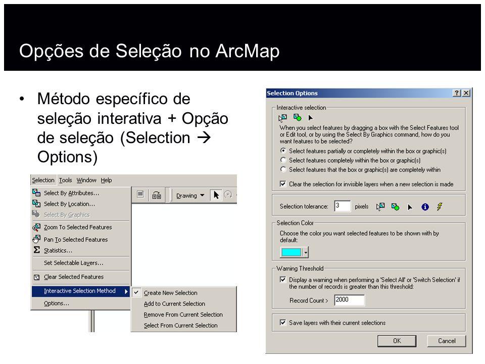 Opções de Seleção no ArcMap Método específico de seleção interativa + Opção de seleção (Selection Options)