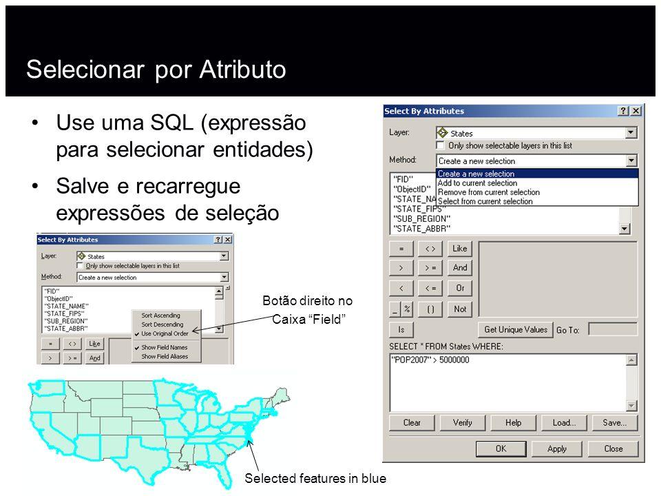 Selecionar por Atributo Use uma SQL (expressão para selecionar entidades) Salve e recarregue expressões de seleção Selected features in blue Botão dir