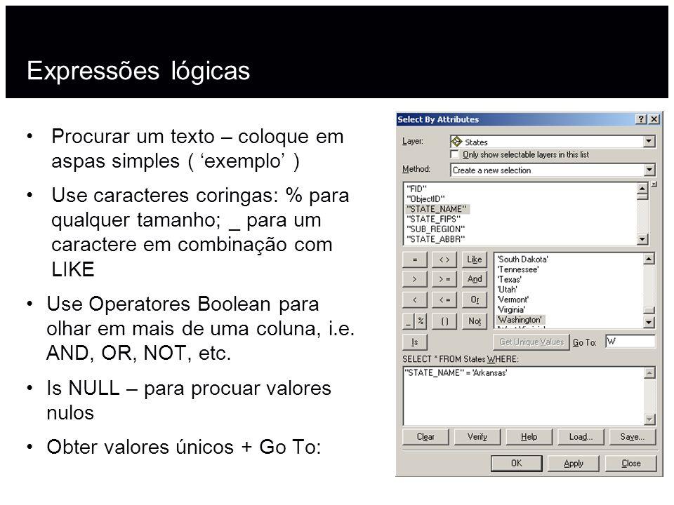Expressões lógicas Procurar um texto – coloque em aspas simples ( exemplo ) Use caracteres coringas: % para qualquer tamanho; _ para um caractere em c