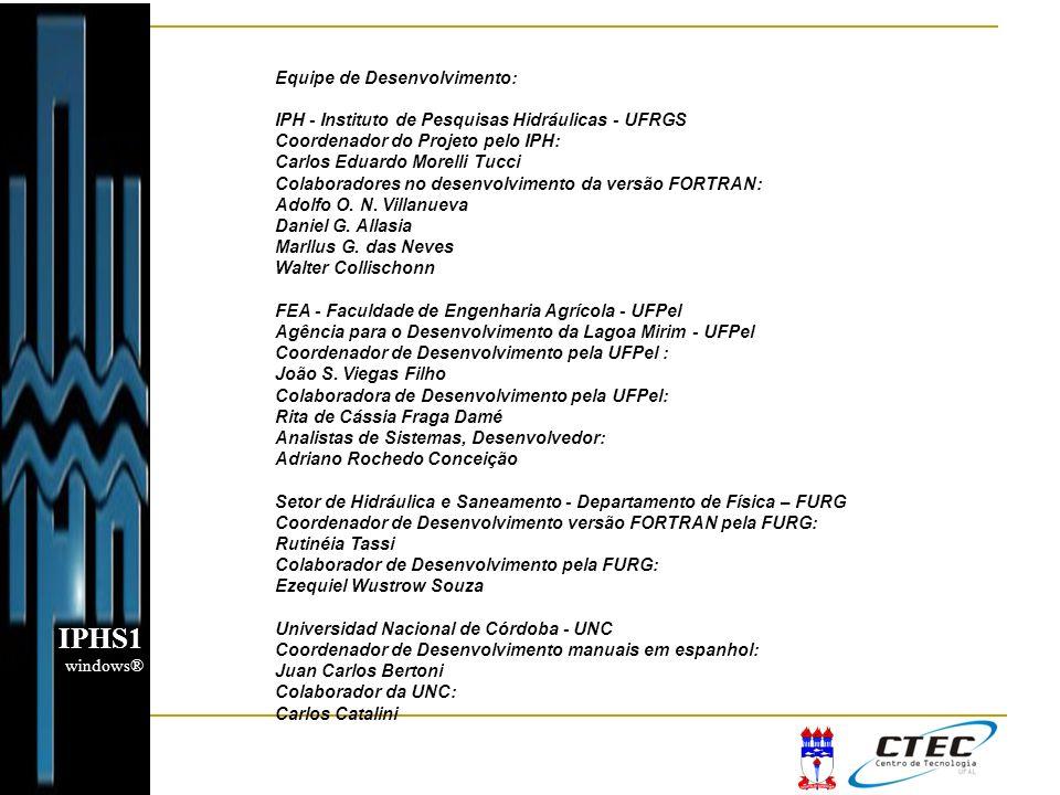Equipe de Desenvolvimento: IPH - Instituto de Pesquisas Hidráulicas - UFRGS Coordenador do Projeto pelo IPH: Carlos Eduardo Morelli Tucci Colaboradore