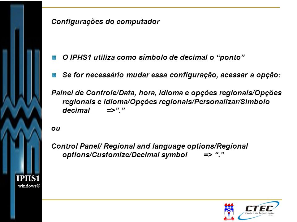 IPHS1 windows® Configurações do computador O IPHS1 utiliza como símbolo de decimal o ponto Se for necessário mudar essa configuração, acessar a opção: