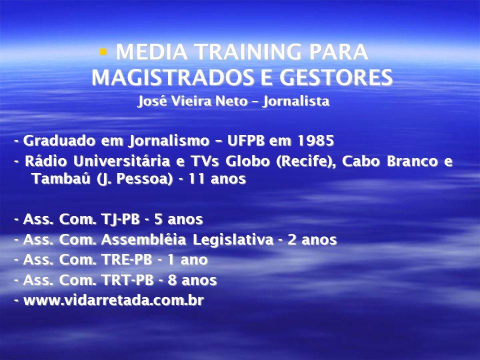 MEDIA TRAINING PARA MAGISTRADOS E GESTORES MEDIA TRAINING PARA MAGISTRADOS E GESTORES José Vieira Neto – Jornalista - Graduado em Jornalismo – UFPB em
