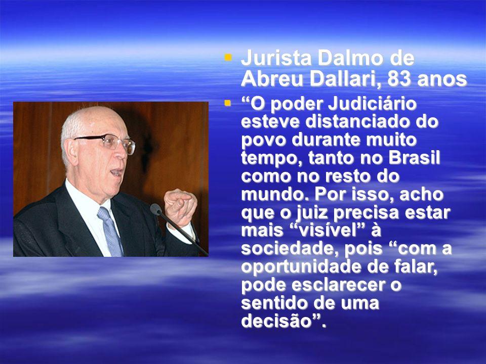 Jurista Dalmo de Abreu Dallari, 83 anos Jurista Dalmo de Abreu Dallari, 83 anos O poder Judiciário esteve distanciado do povo durante muito tempo, tan