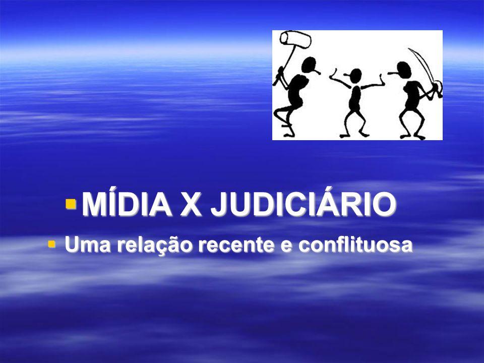 MÍDIA X JUDICIÁRIO MÍDIA X JUDICIÁRIO Uma relação recente e conflituosa Uma relação recente e conflituosa