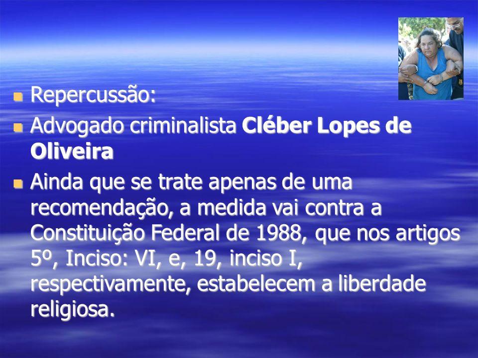 Repercussão: Repercussão: Advogado criminalista Cléber Lopes de Oliveira Advogado criminalista Cléber Lopes de Oliveira Ainda que se trate apenas de u
