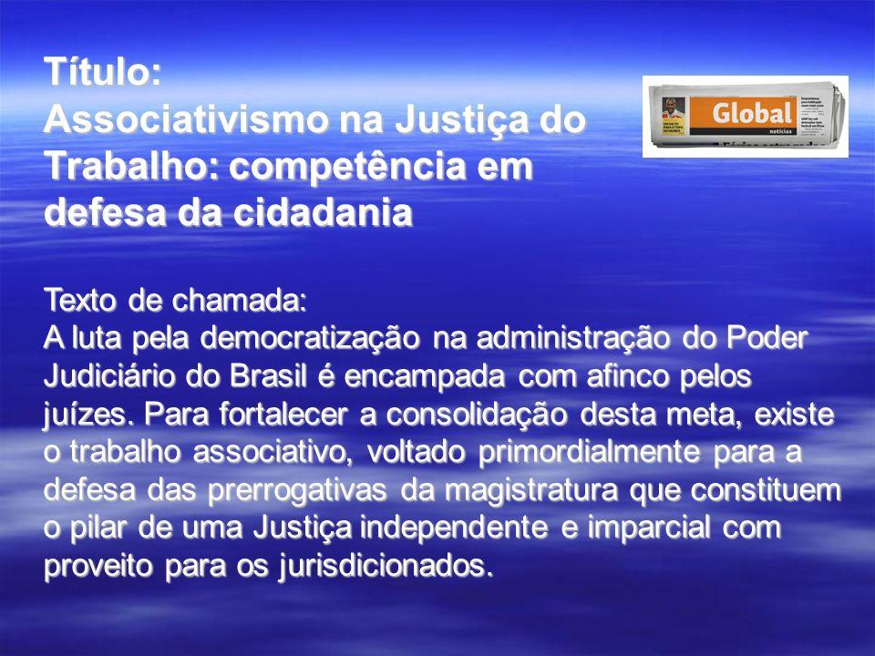 Título: Associativismo na Justiça do Trabalho: competência em defesa da cidadania Texto de chamada: A luta pela democratização na administração do Pod
