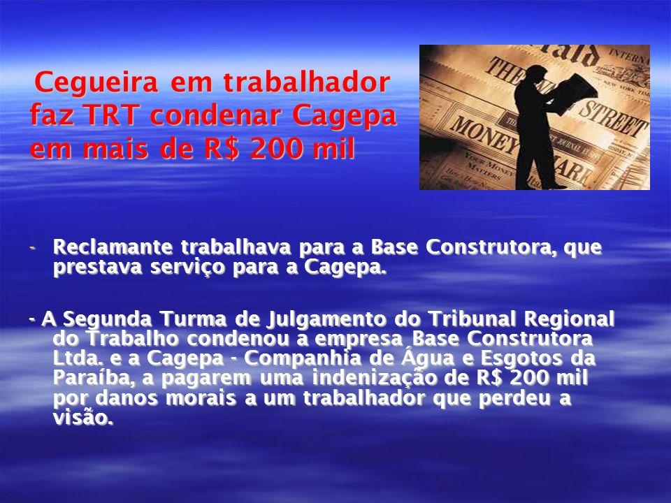 Cegueira em trabalhador Cegueira em trabalhador faz TRT condenar Cagepa em mais de R$ 200 mil -Reclamante trabalhava para a Base Construtora, que pres