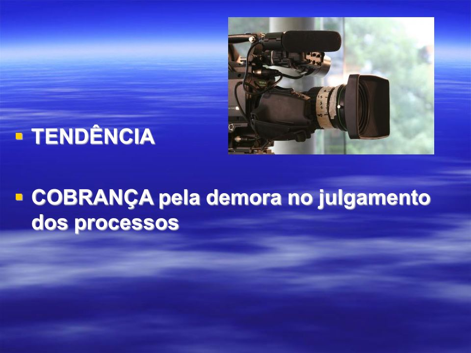 TENDÊNCIA TENDÊNCIA COBRANÇA pela demora no julgamento dos processos COBRANÇA pela demora no julgamento dos processos