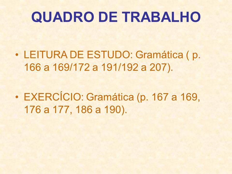 QUADRO DE TRABALHO LEITURA DE ESTUDO: Gramática ( p. 166 a 169/172 a 191/192 a 207). EXERCÍCIO: Gramática (p. 167 a 169, 176 a 177, 186 a 190).