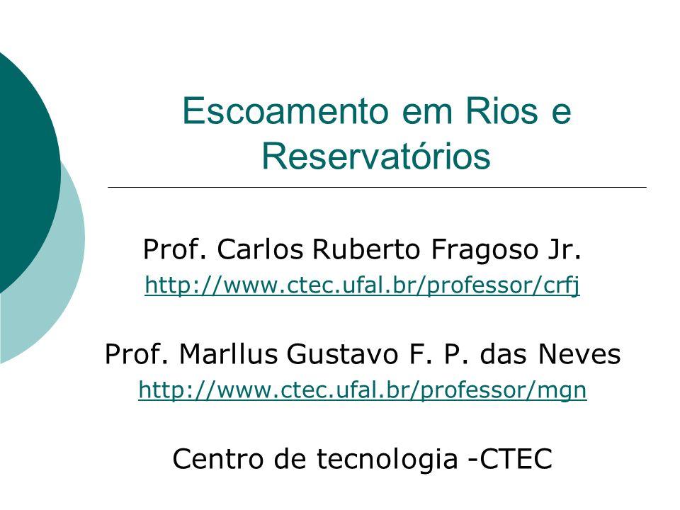 Escoamento em Rios e Reservatórios Prof. Carlos Ruberto Fragoso Jr. http://www.ctec.ufal.br/professor/crfj Prof. Marllus Gustavo F. P. das Neves http: