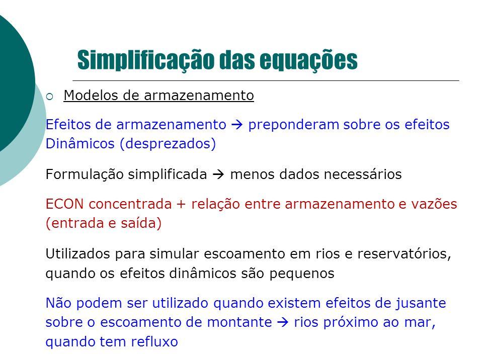 Simplificação das equações Modelos de armazenamento Efeitos de armazenamento preponderam sobre os efeitos Dinâmicos (desprezados) Formulação simplific