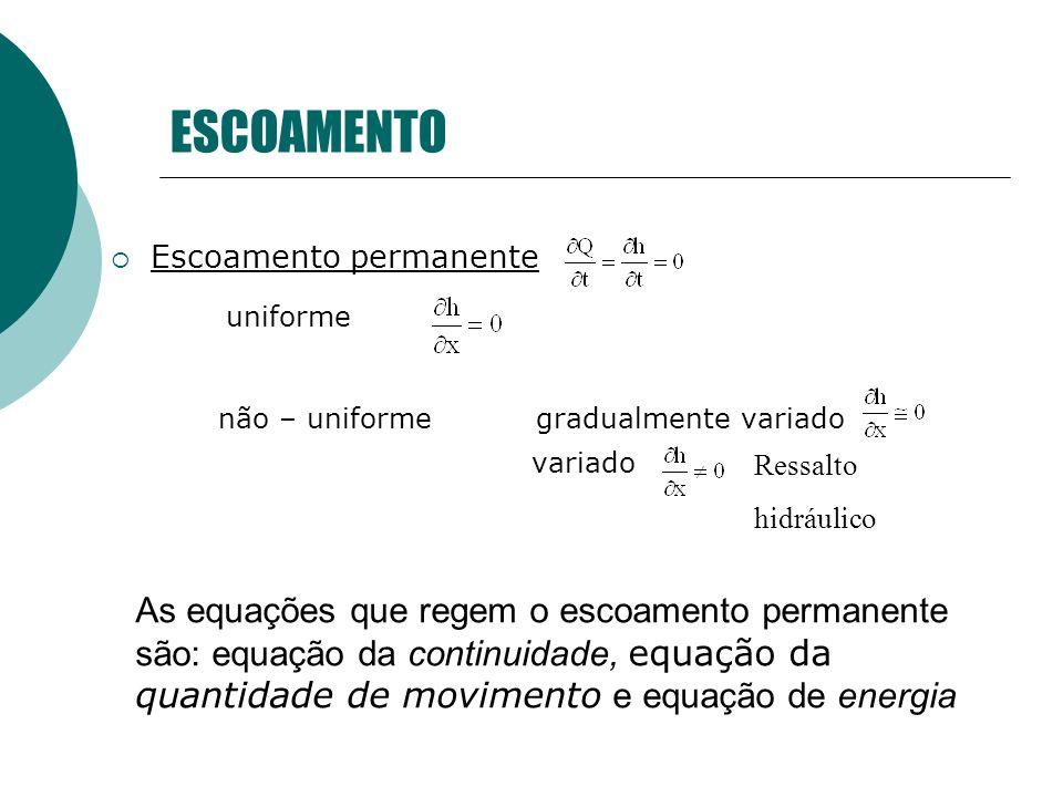 ESCOAMENTO Escoamento permanente uniforme não – uniformegradualmente variado variado As equações que regem o escoamento permanente são: equação da con