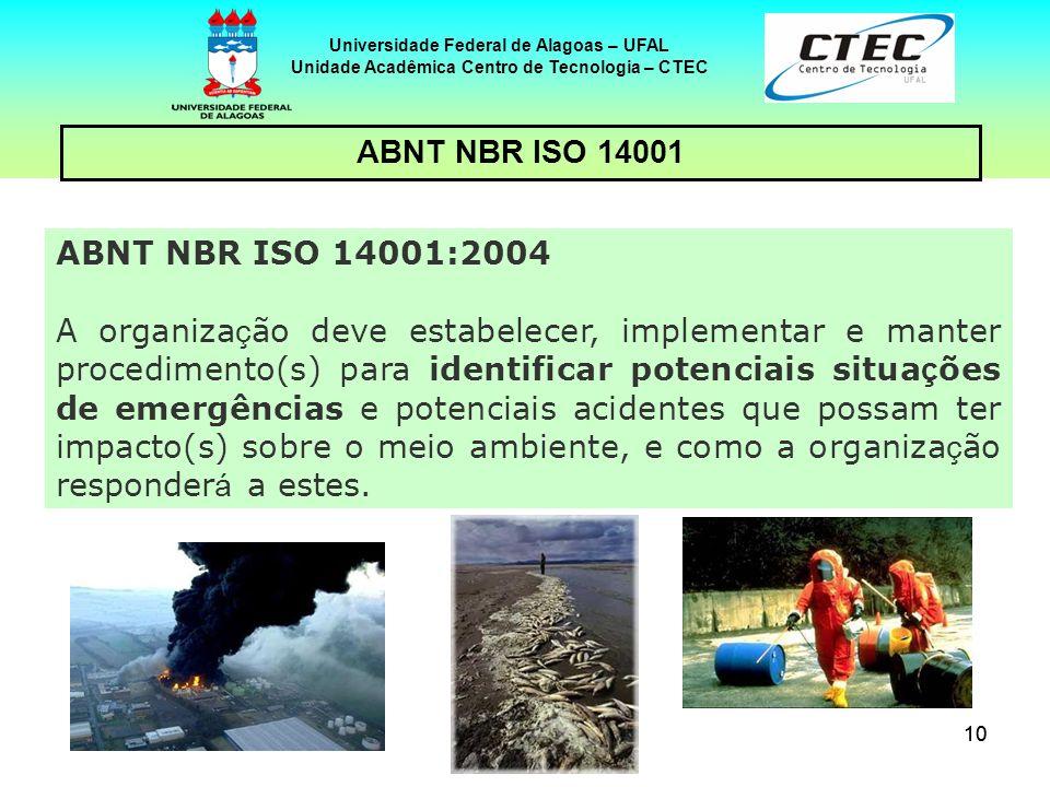 10 Universidade Federal de Alagoas – UFAL Unidade Acadêmica Centro de Tecnologia – CTEC ABNT NBR ISO 14001 ABNT NBR ISO 14001:2004 A organiza ç ão dev