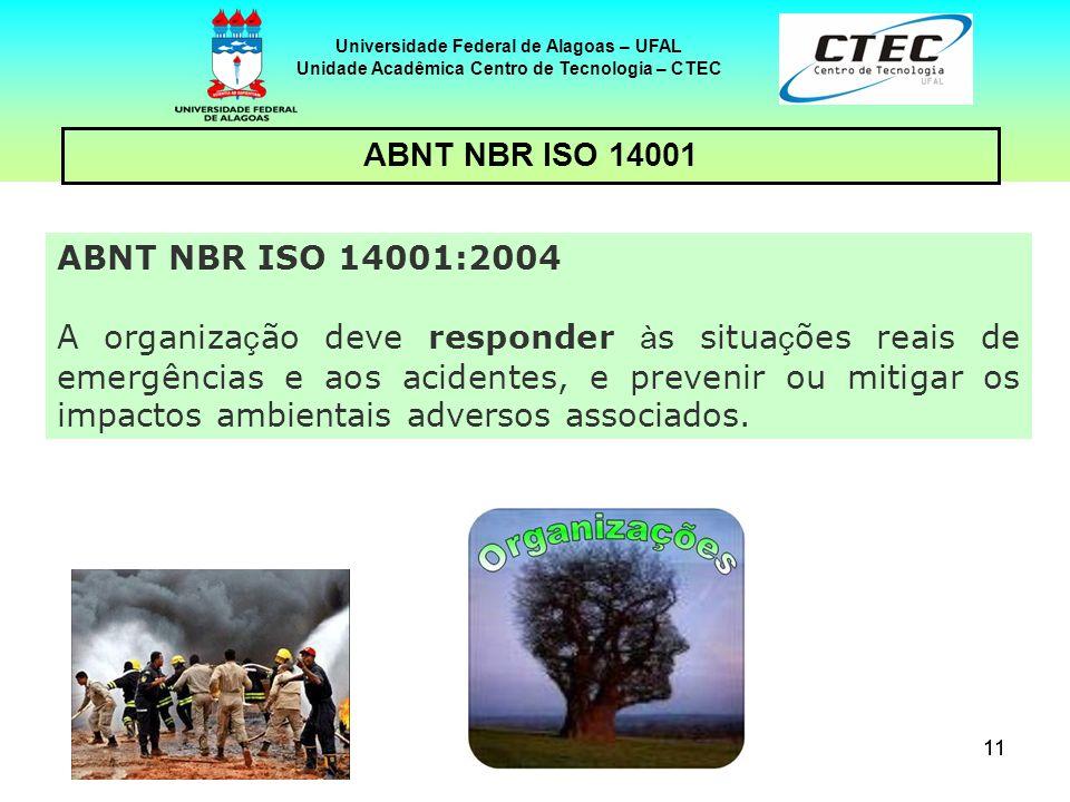 11 Universidade Federal de Alagoas – UFAL Unidade Acadêmica Centro de Tecnologia – CTEC ABNT NBR ISO 14001 ABNT NBR ISO 14001:2004 A organiza ç ão dev
