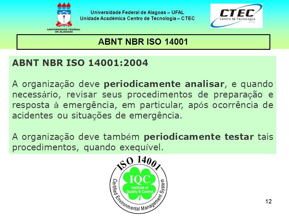 12 Universidade Federal de Alagoas – UFAL Unidade Acadêmica Centro de Tecnologia – CTEC ABNT NBR ISO 14001 ABNT NBR ISO 14001:2004 A organiza ç ão dev