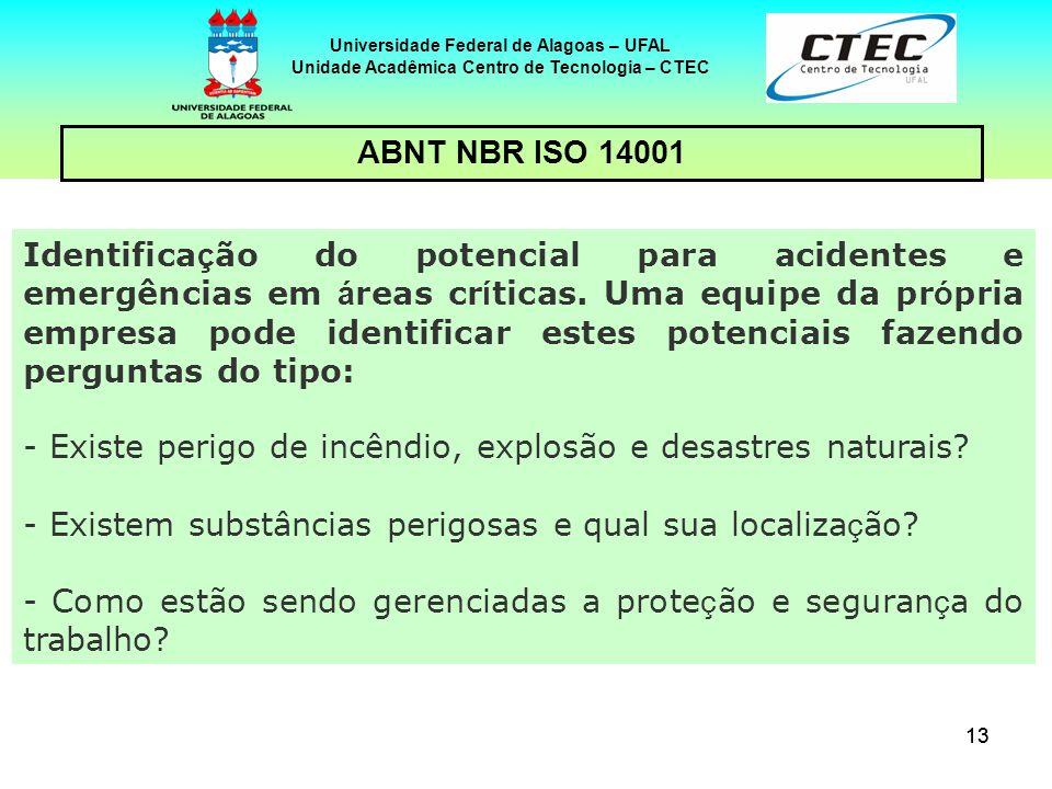 13 Universidade Federal de Alagoas – UFAL Unidade Acadêmica Centro de Tecnologia – CTEC ABNT NBR ISO 14001 Identifica ç ão do potencial para acidentes