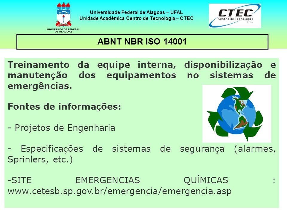 17 Universidade Federal de Alagoas – UFAL Unidade Acadêmica Centro de Tecnologia – CTEC ABNT NBR ISO 14001 Treinamento da equipe interna, disponibiliz