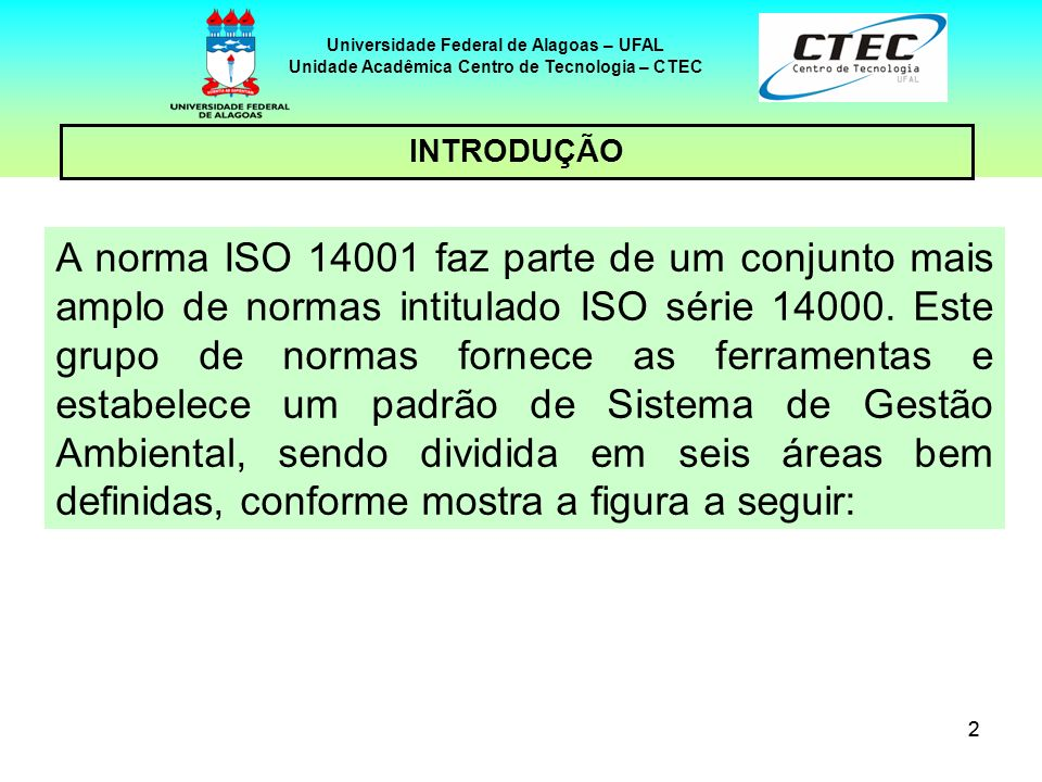 22 Universidade Federal de Alagoas – UFAL Unidade Acadêmica Centro de Tecnologia – CTEC INTRODUÇÃO A norma ISO 14001 faz parte de um conjunto mais amp