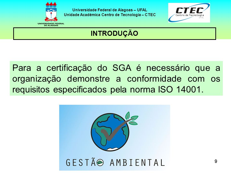 99 Universidade Federal de Alagoas – UFAL Unidade Acadêmica Centro de Tecnologia – CTEC INTRODUÇÃO Para a certificação do SGA é necessário que a organ